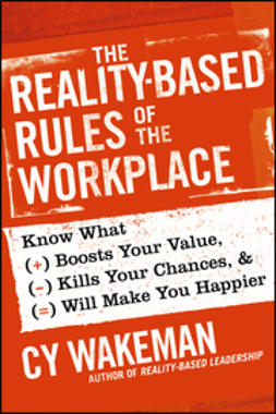 Wakeman, Cy - The Reality-Based Rules of the Workplace: Know What Boosts Your Value, Kills Your Chances, and Will Make You Happier, ebook
