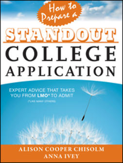 Chisolm, Alison Cooper - How to Prepare a Standout College Application: Expert Advice that Takes You from LMO* (*Like Many Others) to Admit, ebook