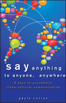 Cotton, Gayle - Say Anything to Anyone, Anywhere: 5 Keys To Successful Cross-Cultural Communication, ebook