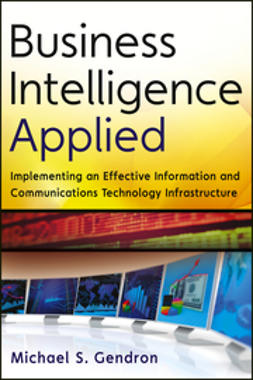 Gendron, M. S. - Business Intelligence Applied: Implementing an Effective Information and Communications Technology Infrastructure, ebook