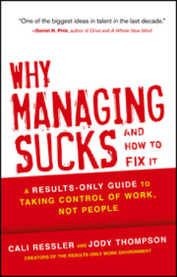 Ressler, Cali - Why Managing Sucks and How to Fix It: A Results-Only Guide to Taking Control of Work, Not People, ebook