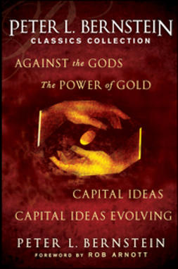 Bernstein, Peter L. - Peter L. Bernstein Classics Collection: Capital Ideas, Against the Gods, The Power of Gold and Capital Ideas Evolving, e-kirja