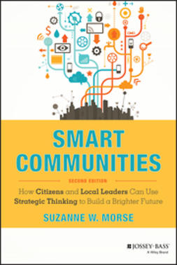 Morse, Suzanne W. - Smart Communities: How Citizens and Local Leaders Can Use Strategic Thinking to Build a Brighter Future, ebook