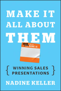 Keller, Nadine - Make It All About Them: Winning Sales Presentations, e-bok