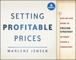 Jensen, Marlene - Setting Profitable Prices + Website: A Step-by-Step Guide to Pricing Strategy--Without Hiring a Consultant, e-kirja