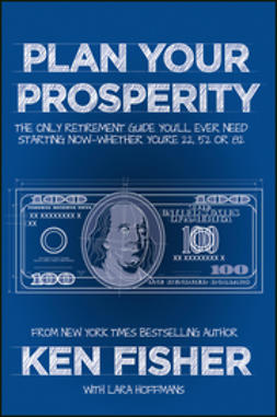 Fisher, Kenneth L. - Plan Your Prosperity: The Only Retirement Guide You'll Ever Need, Starting Now--Whether You're 22, 52 or 82, ebook