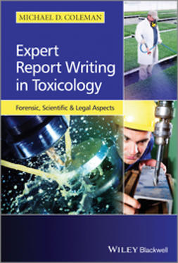 Coleman, Michael D. - Expert Report Writing in Toxicology: Forensic, Scientific and Legal Aspects, ebook