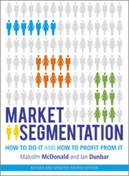 McDonald, Malcolm - Market Segmentation: How to Do It and How to Profit from It, e-kirja