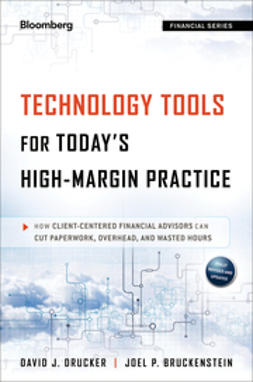 Bruckenstein, Joel P. - Technology Tools for Today's High-Margin Practice: How Client-Centered Financial Advisors Can Cut Paperwork, Overhead, and Wasted Hours, e-kirja