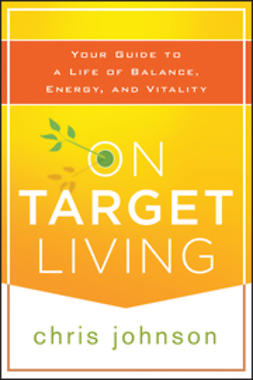 Johnson, Chris - On Target Living: Your Guide to a Life of Balance, Energy, and Vitality, e-kirja