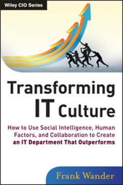 Wander, Frank - Transforming IT Culture: How to Use Social Intelligence, Human Factors, and Collaboration to Create an IT Department That Outperforms, ebook