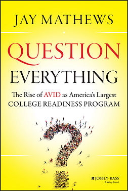 Mathews, Jay - Question Everything: The Rise of AVID as America's Largest College Readiness Program, e-kirja