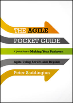 Saddington, Peter - The Agile Pocket Guide: A Quick Start to Making Your Business Agile Using Scrum and Beyond, ebook