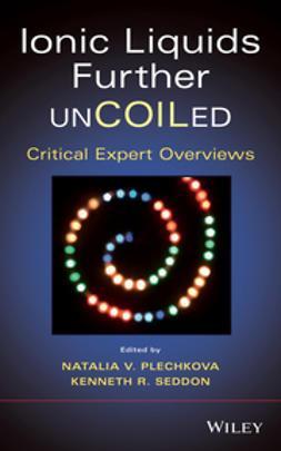 Plechkova, Natalia V. - Ionic Liquids further UnCOILed: Critical Expert Overviews, ebook