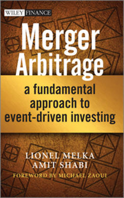 Melka, Lionel - Merger Arbitrage: A Fundamental Approach to Event-Driven Investing, e-bok