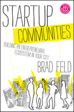 Feld, Brad - Startup Communities: Building an Entrepreneurial Ecosystem in Your City, ebook