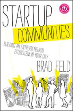 Feld, Brad - Startup Communities: Building an Entrepreneurial Ecosystem in Your City, e-kirja