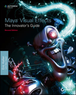 Keller, Eric - Maya Visual Effects The Innovator's Guide: Autodesk Official Press, ebook