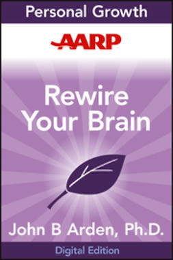 Arden, John B. - AARP Rewire Your Brain: Think Your Way to a Better Life, ebook