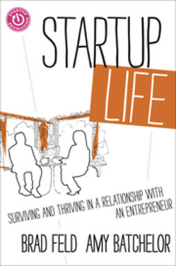 Feld, Brad - Startup Life: Surviving and Thriving in a Relationship with an Entrepreneur, e-kirja