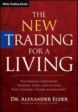 Elder, Alexander - The New Trading for a Living: Psychology, Discipline, Trading Tools and Systems, Risk Control, Trade Management, e-kirja