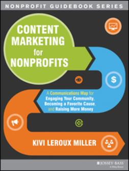Miller, Kivi Leroux - Content Marketing for Nonprofits: A Communications Map for Engaging Your Community, Becoming a Favorite Cause, and Raising More Money, e-kirja