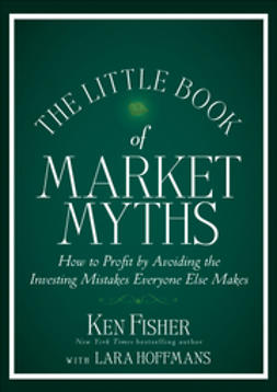 Fisher, Kenneth L. - The Little Book of Market Myths: How to Profit by Avoiding the Investing Mistakes Everyone Else Makes, ebook