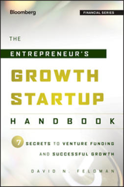 Feldman, David N. - The Entrepreneur's Growth Startup Handbook: 7 Secrets to Venture Funding and Successful Growth, ebook