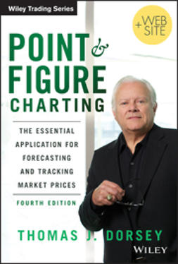 Dorsey, Thomas J. - Point and Figure Charting: The Essential Application for Forecasting and Tracking Market Prices, ebook