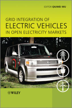 Wu, Qiuwei - Grid Integration of Electric Vehicles in Open Electricity Markets, ebook