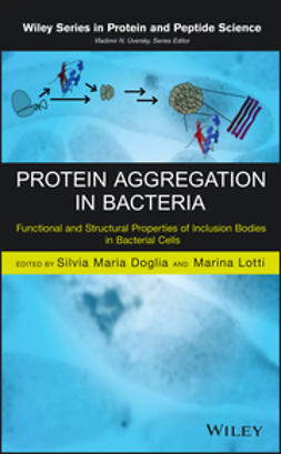 Doglia, Silvia Maria - Protein Aggregation in Bacteria: Functional and Structural Properties of Inclusion Bodies in Bacterial Cells, ebook