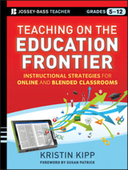 Kipp, Kristin - Teaching on the Education Frontier: Instructional Strategies for Online and Blended Classrooms Grades 5-12, ebook