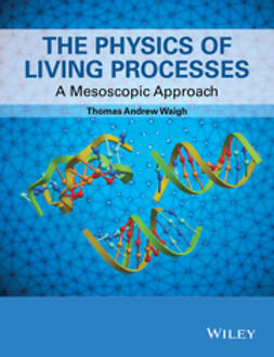 Waigh, Thomas Andrew - The Physics of Living Processes: A Mesoscopic Approach, e-bok