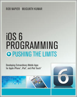 Kumar, Mugunth - iOS 6 Programming Pushing the Limits: Advanced Application Development for Apple iPhone, iPad and iPod Touch, ebook