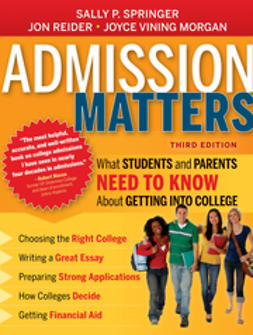 Springer, Sally P. - Admission Matters: What Students and Parents Need to Know About Getting into College, e-kirja