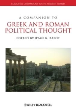 Balot, Ryan K. - A Companion to Greek and Roman Political Thought, ebook