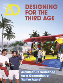 "Farrelly, Lorraine - Designing for the Third Age: Architecture Redefined for a Generation of ""Active Agers"" AD, e-bok"