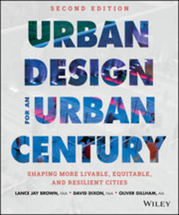 Brown, Lance Jay - Urban Design for an Urban Century: Shaping More Livable, Equitable, and Resilient Cities, ebook
