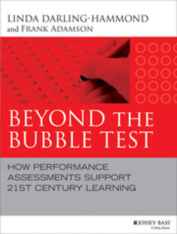 Adamson, Frank - Beyond the Bubble Test: How Performance Assessments Support 21st Century Learning, e-kirja
