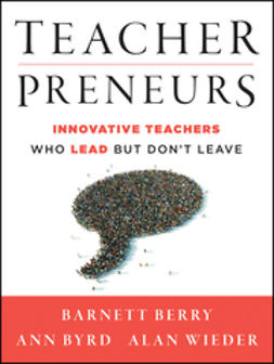 Berry, Barnett - Teacherpreneurs: Innovative Teachers Who Lead But Don't Leave, e-bok