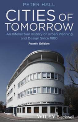 Hall, Peter - Cities of Tomorrow: An Intellectual History of Urban Planning and Design Since 1880, ebook