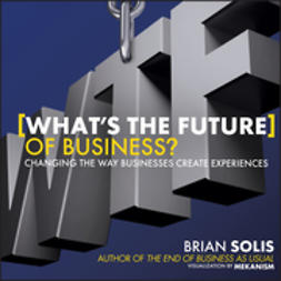 Solis, Brian - What's the Future of Business: Changing the Way Businesses Create Experiences, ebook