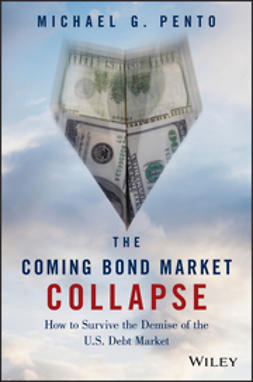 Pento, Michael G. - The Coming Bond Market Collapse: How to Survive the Demise of the U.S. Debt Market, ebook