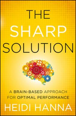 Hanna, Heidi - The Sharp Solution: A Brain-Based Approach for Optimal Performance, e-bok