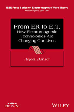 Bansal, Rajeev - From ER to E.T.: How Electromagnetic Technologies Are Changing Our Lives, e-bok