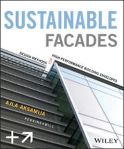 Aksamija, Ajla - Sustainable Facades: Design Methods for High-Performance Building Envelopes, ebook