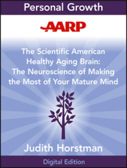Horstman, Judith - AARP The Scientific American Healthy Aging Brain: The Neuroscience of Making the Most of Your Mature Mind, ebook