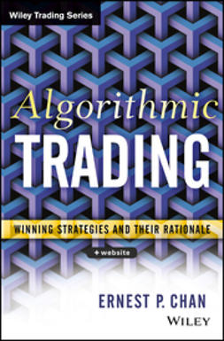 Chan, Ernie - Algorithmic Trading: Winning Strategies and Their Rationale, ebook
