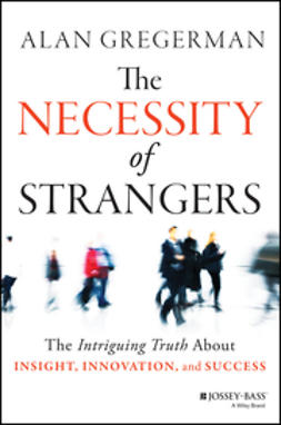 Gregerman, Alan - The Necessity of Strangers: The Intriguing Truth About Insight, Innovation, and Success, ebook
