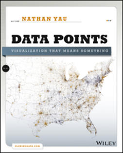 Yau, Nathan - Data Points: Visualization That Means Something, ebook